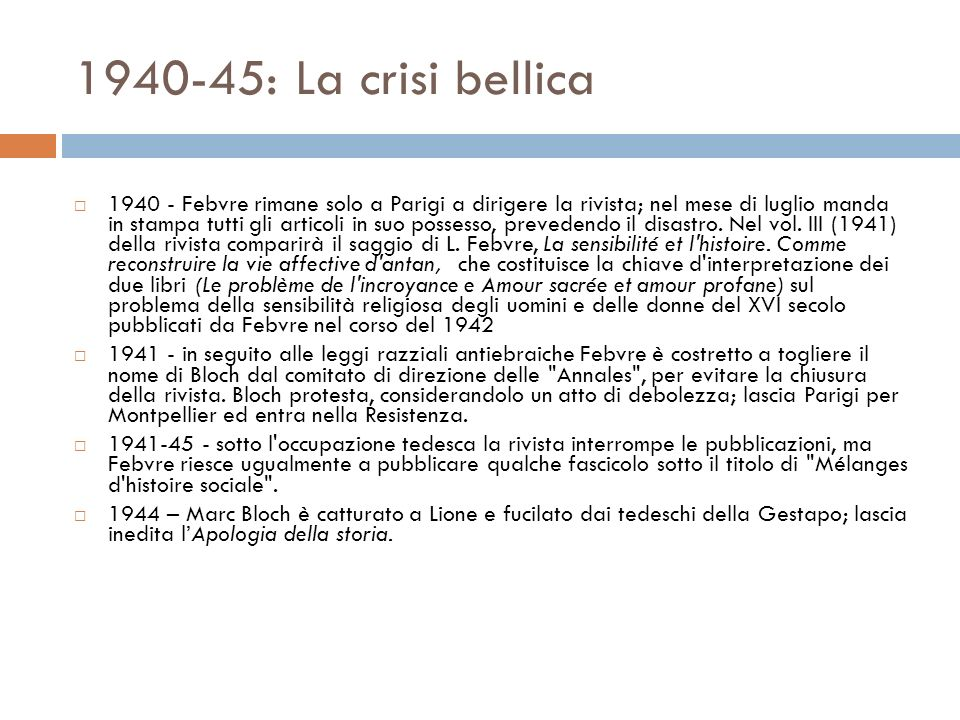 1940-45: La crisi bellica 1940 - Febvre rimane solo a Parigi a dirigere la rivista; nel mese di luglio manda in stampa tutti gli articoli in suo possesso, prevedendo il disastro.