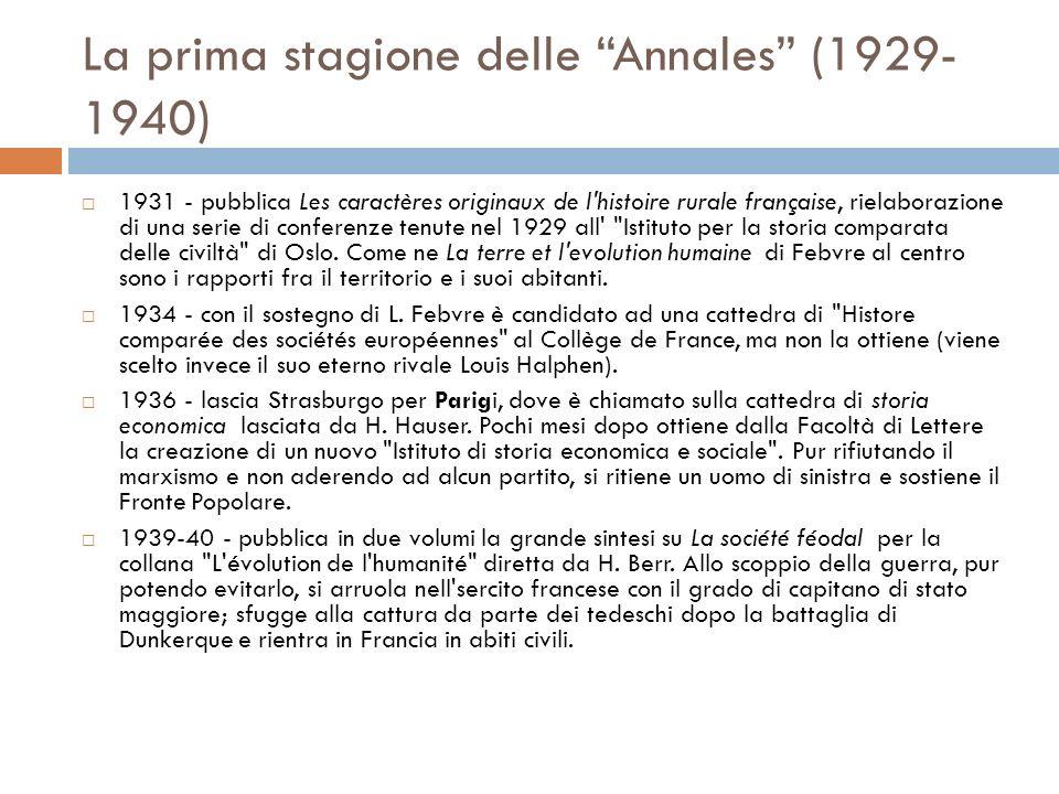 La prima stagione delle Annales (1929- 1940) 1931 - pubblica Les caractères originaux de l histoire rurale française, rielaborazione di una serie di conferenze tenute nel 1929 all Istituto per la storia comparata delle civiltà di Oslo.