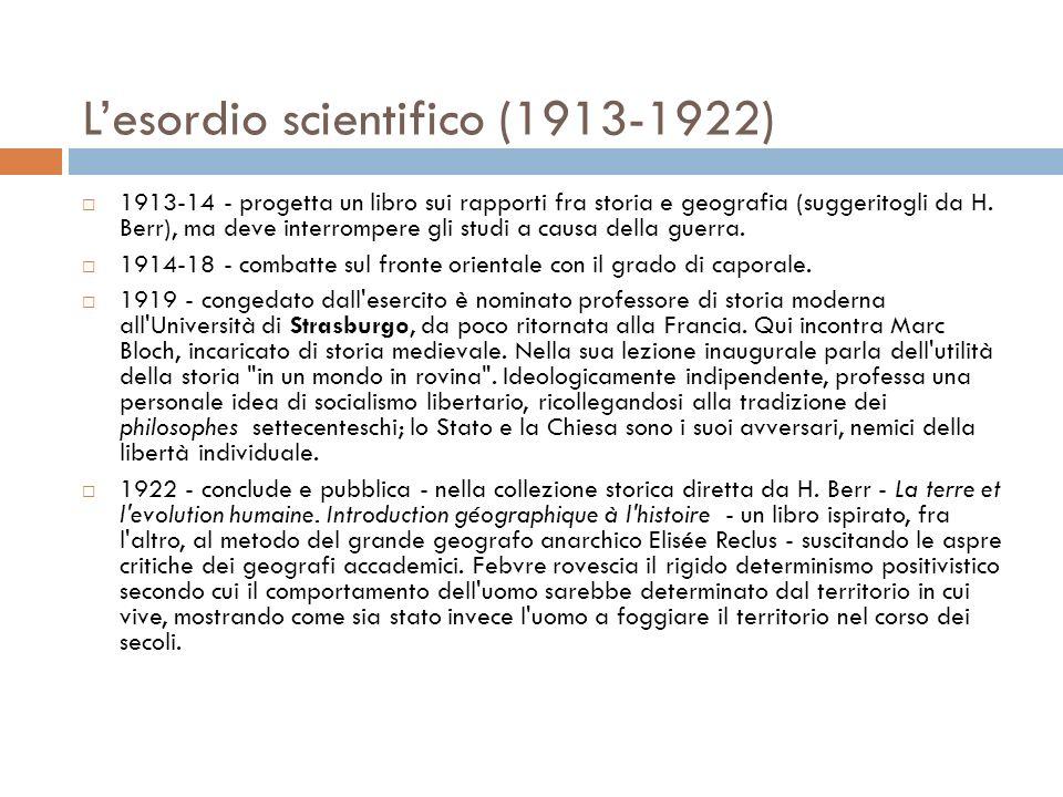 Lesordio scientifico (1913-1922) 1913-14 - progetta un libro sui rapporti fra storia e geografia (suggeritogli da H. Berr), ma deve interrompere gli s
