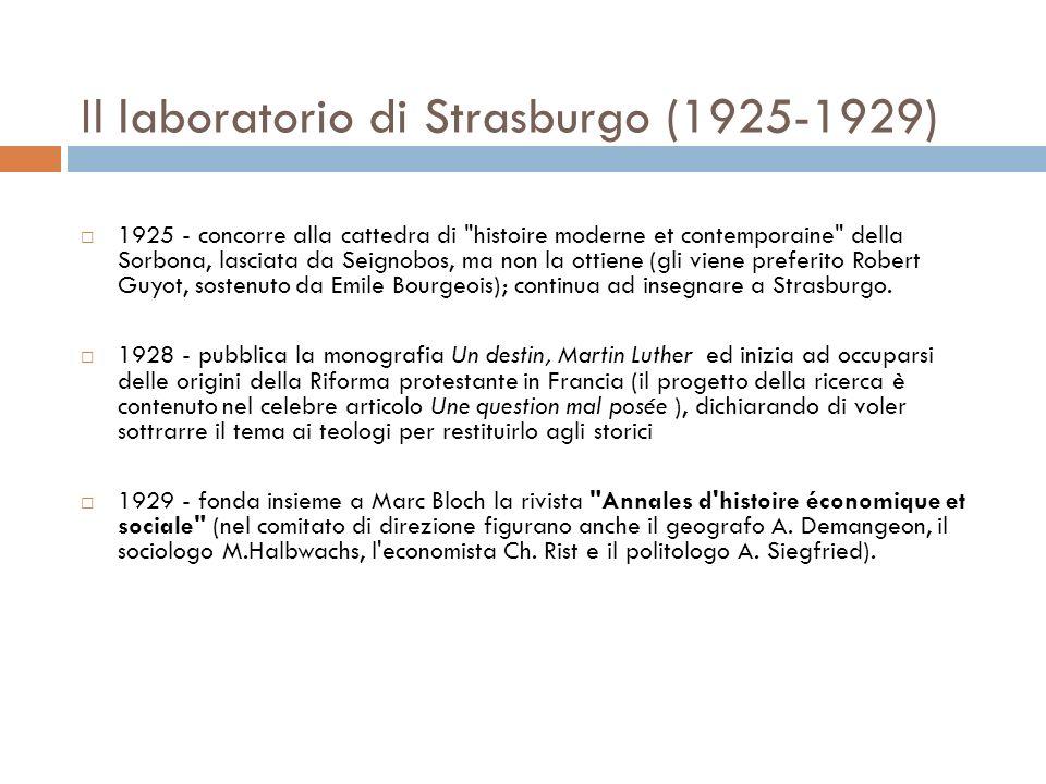 Il laboratorio di Strasburgo (1925-1929) 1925 - concorre alla cattedra di histoire moderne et contemporaine della Sorbona, lasciata da Seignobos, ma non la ottiene (gli viene preferito Robert Guyot, sostenuto da Emile Bourgeois); continua ad insegnare a Strasburgo.