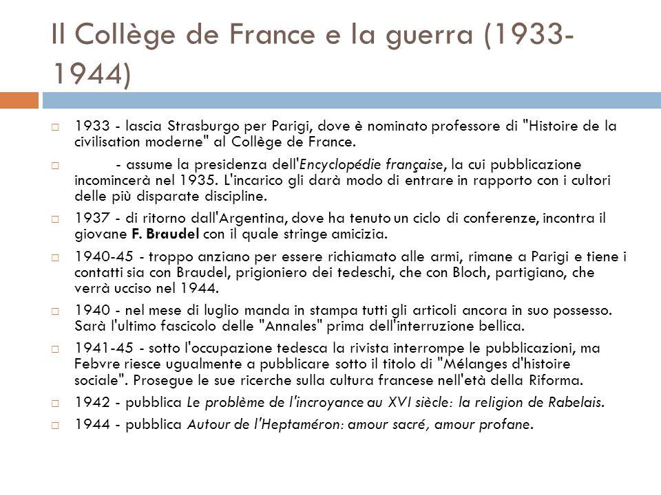 Il Collège de France e la guerra (1933- 1944) 1933 - lascia Strasburgo per Parigi, dove è nominato professore di Histoire de la civilisation moderne al Collège de France.