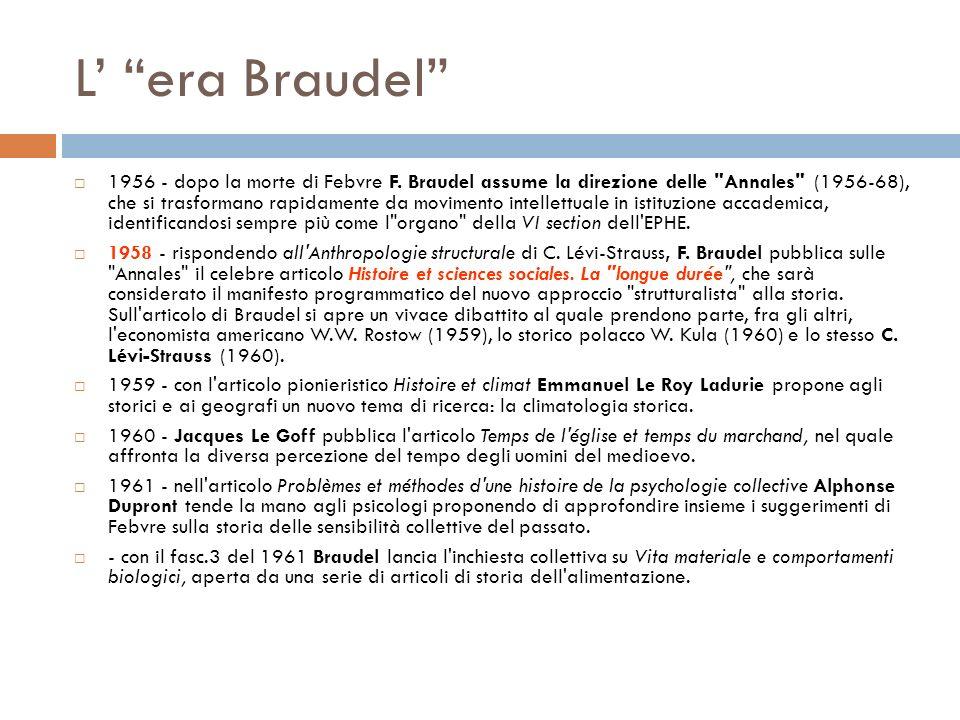 L era Braudel 1956 - dopo la morte di Febvre F. Braudel assume la direzione delle