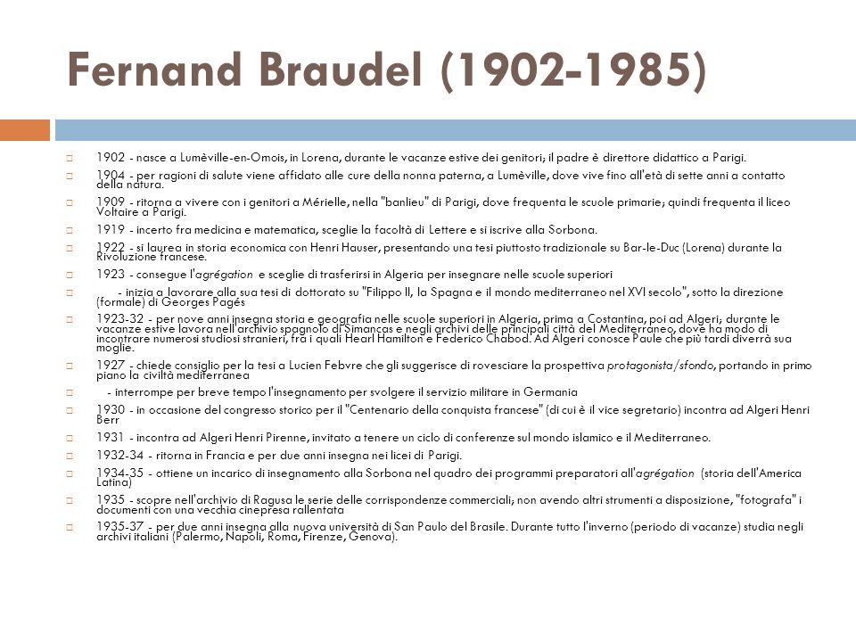 Fernand Braudel (1902-1985) 1902 - nasce a Lumèville-en-Ornois, in Lorena, durante le vacanze estive dei genitori; il padre è direttore didattico a Parigi.