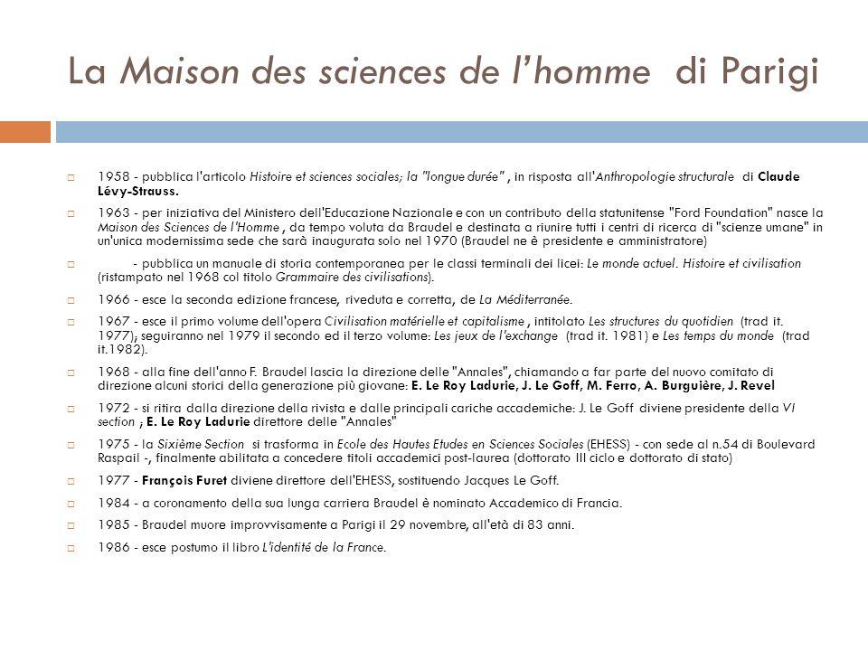 La Maison des sciences de lhomme di Parigi 1958 - pubblica l articolo Histoire et sciences sociales; la longue durée , in risposta all Anthropologie structurale di Claude Lévy-Strauss.