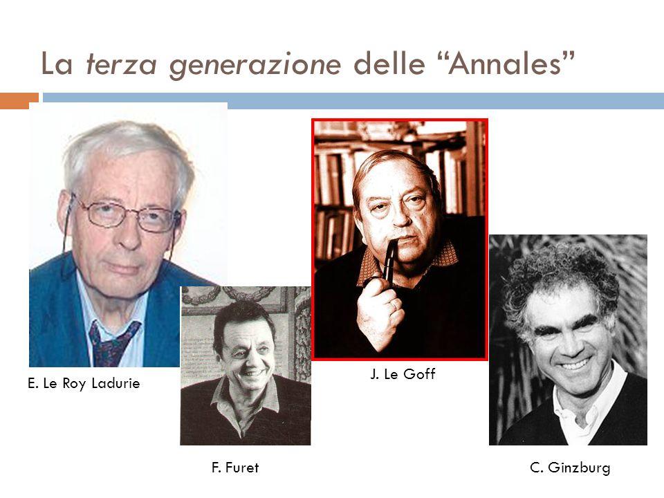 La terza generazione delle Annales E. Le Roy Ladurie F. Furet J. Le Goff C. Ginzburg