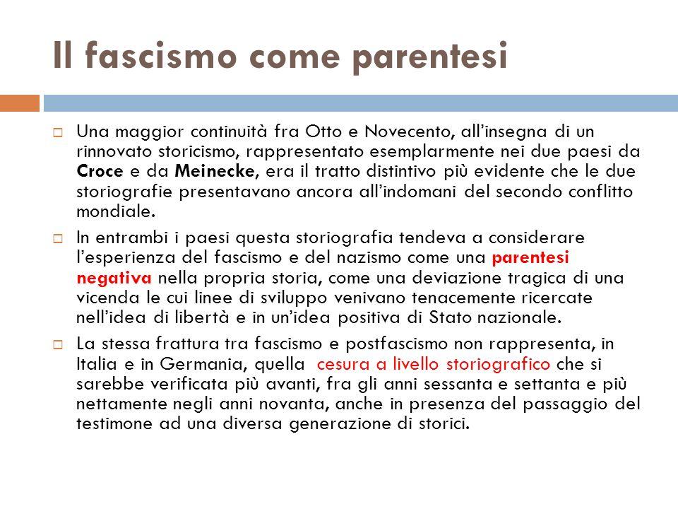 Il fascismo come parentesi Una maggior continuità fra Otto e Novecento, allinsegna di un rinnovato storicismo, rappresentato esemplarmente nei due pae