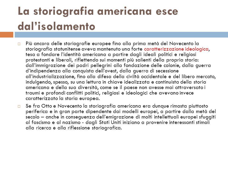 La storiografia americana esce dalisolamento Più ancora delle storiografie europee fino alla prima metà del Novecento la storiografia statunitense ave