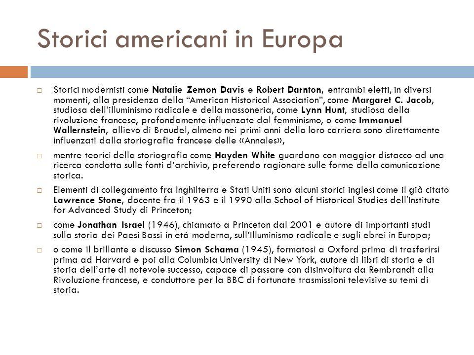 Storici americani in Europa Storici modernisti come Natalie Zemon Davis e Robert Darnton, entrambi eletti, in diversi momenti, alla presidenza della American Historical Association, come Margaret C.
