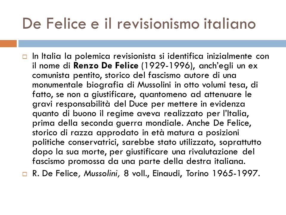 De Felice e il revisionismo italiano In Italia la polemica revisionista si identifica inizialmente con il nome di Renzo De Felice (1929-1996), anchegl