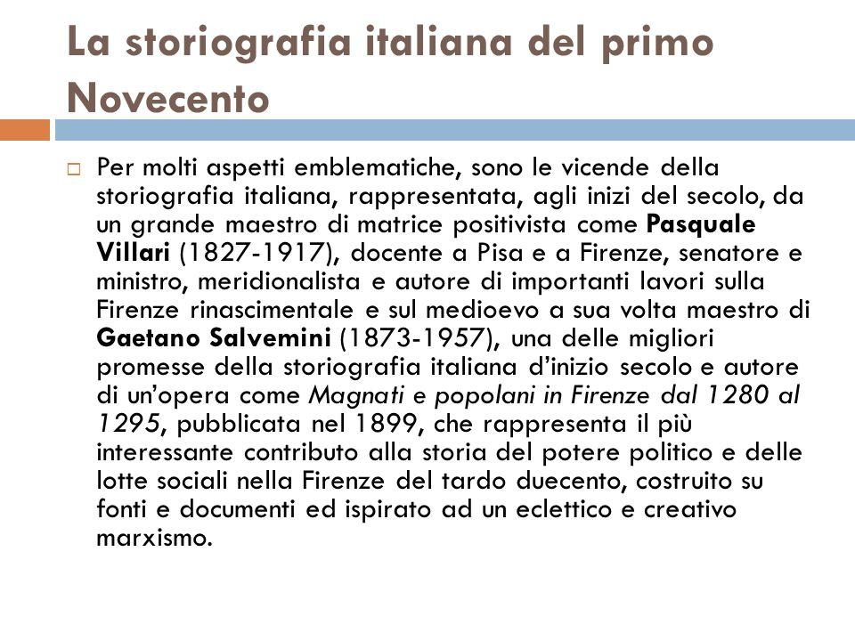 La storiografia italiana del primo Novecento Per molti aspetti emblematiche, sono le vicende della storiografia italiana, rappresentata, agli inizi de