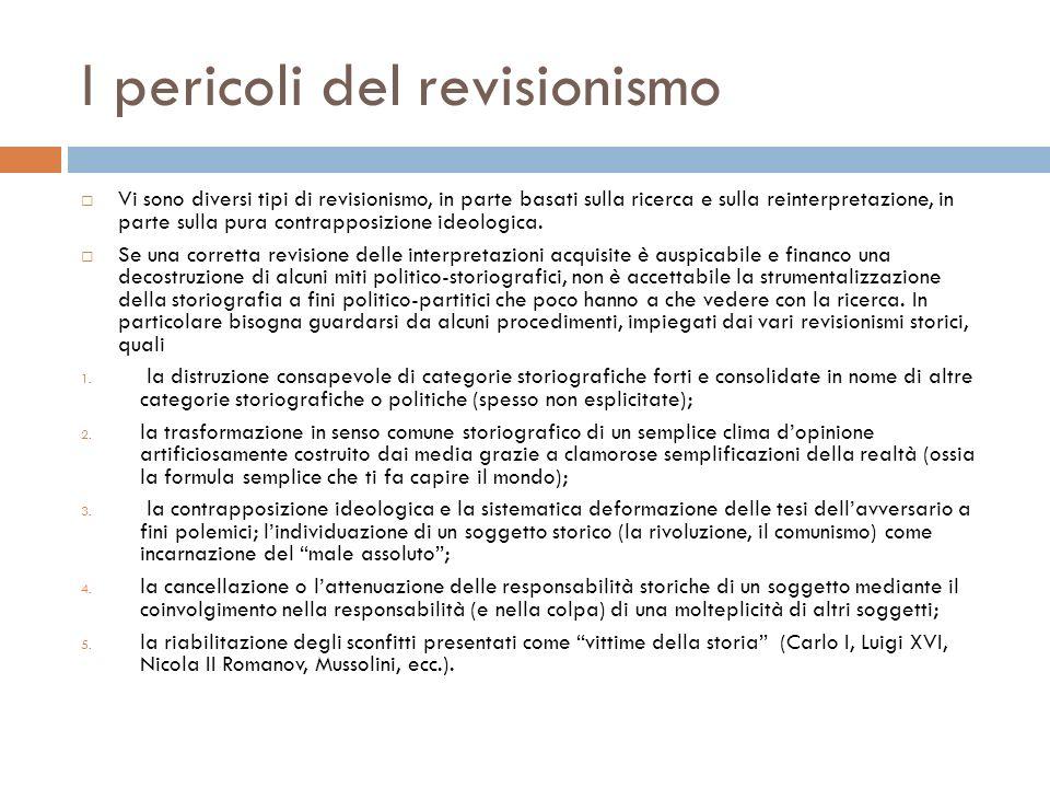 I pericoli del revisionismo Vi sono diversi tipi di revisionismo, in parte basati sulla ricerca e sulla reinterpretazione, in parte sulla pura contrapposizione ideologica.