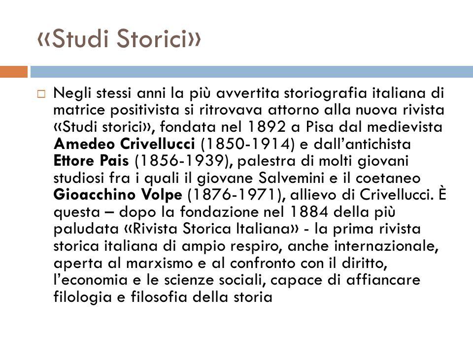 «Studi Storici» Negli stessi anni la più avvertita storiografia italiana di matrice positivista si ritrovava attorno alla nuova rivista «Studi storici