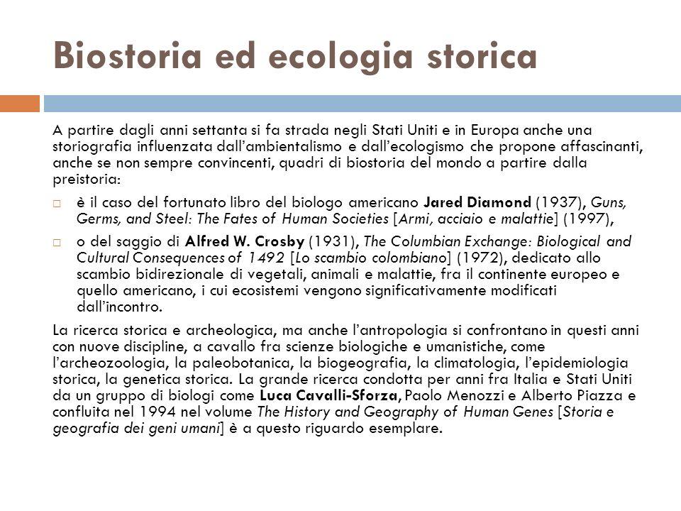 Biostoria ed ecologia storica A partire dagli anni settanta si fa strada negli Stati Uniti e in Europa anche una storiografia influenzata dallambienta