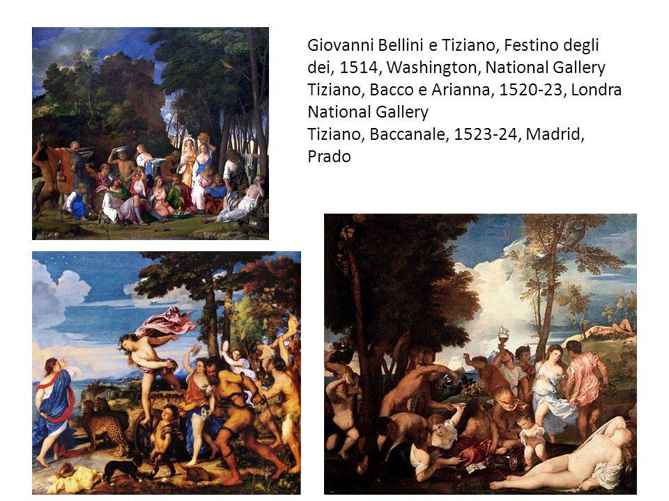 Giovanni Bellini e Tiziano, Festino degli dei, 1514, Washington, National Gallery Tiziano, Bacco e Arianna, 1520-23, Londra National Gallery Tiziano,