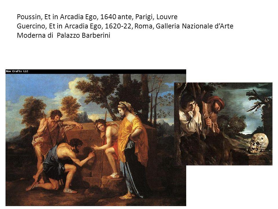 Poussin, Et in Arcadia Ego, 1640 ante, Parigi, Louvre Guercino, Et in Arcadia Ego, 1620-22, Roma, Galleria Nazionale dArte Moderna di Palazzo Barberin