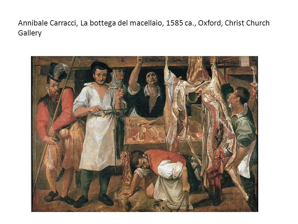 Annibale Carracci, La bottega del macellaio, 1585 ca., Oxford, Christ Church Gallery