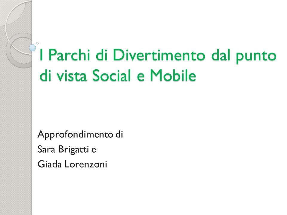 I Parchi di Divertimento dal punto di vista Social e Mobile Approfondimento di Sara Brigatti e Giada Lorenzoni