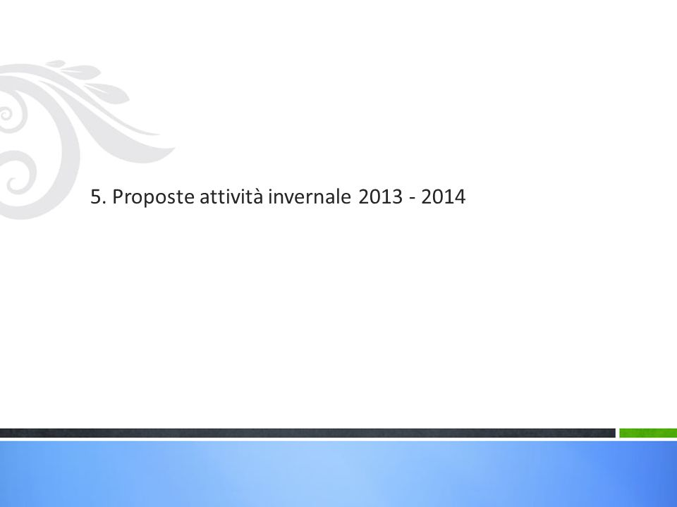 5. Proposte attività invernale 2013 - 2014