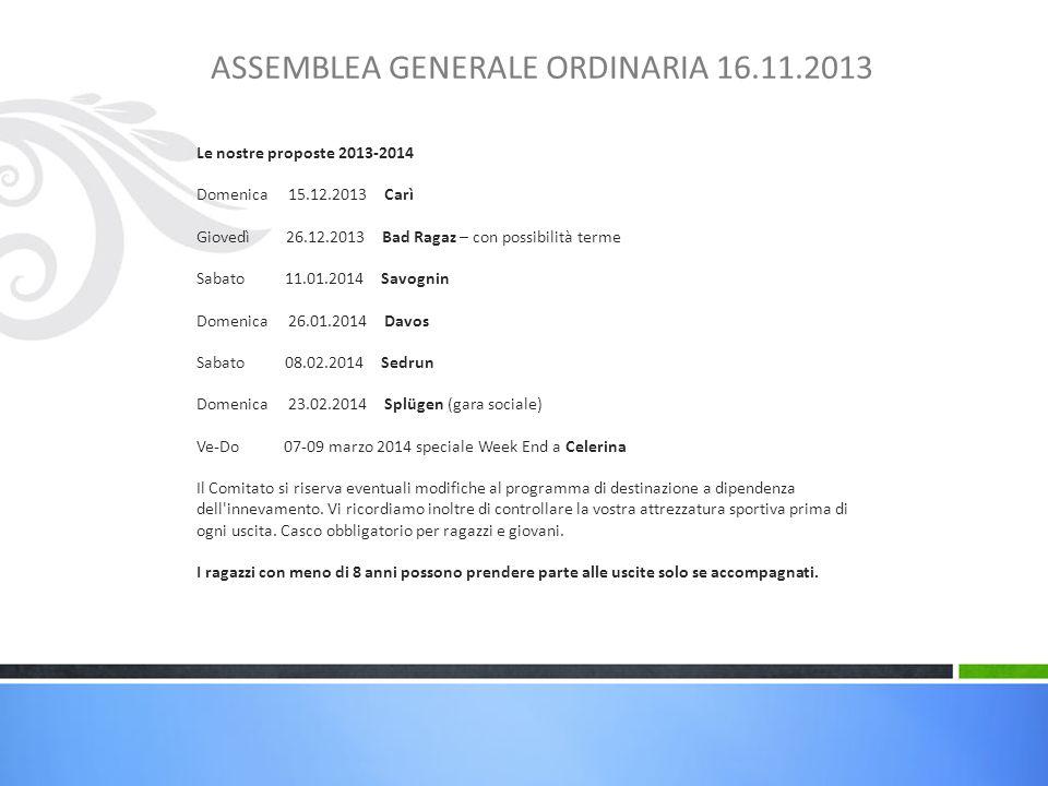 ASSEMBLEA GENERALE ORDINARIA 16.11.2013 Le nostre proposte 2013-2014 Domenica 15.12.2013 Carì Giovedì 26.12.2013 Bad Ragaz – con possibilità terme Sab