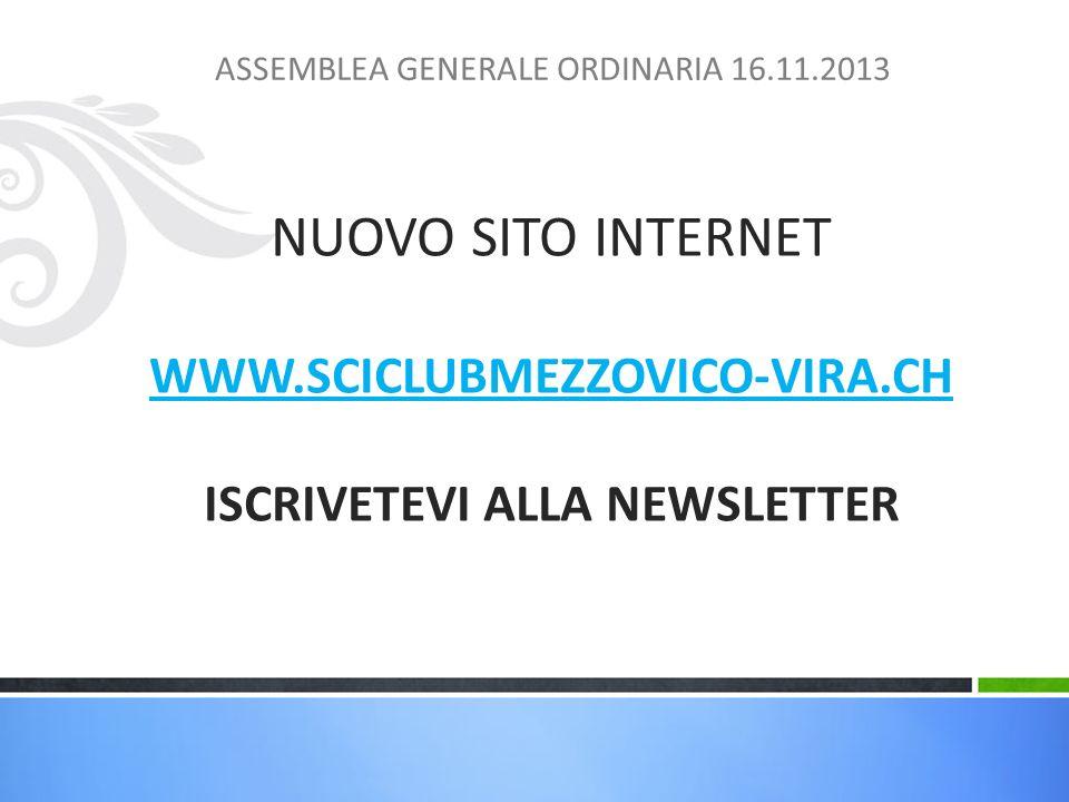 NUOVO SITO INTERNET WWW.SCICLUBMEZZOVICO-VIRA.CH ISCRIVETEVI ALLA NEWSLETTER WWW.SCICLUBMEZZOVICO-VIRA.CH ASSEMBLEA GENERALE ORDINARIA 16.11.2013