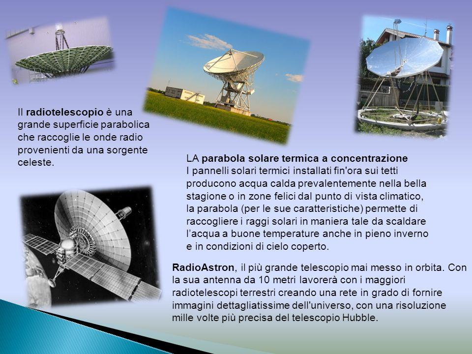 Il radiotelescopio è una grande superficie parabolica che raccoglie le onde radio provenienti da una sorgente celeste. LA parabola solare termica a co