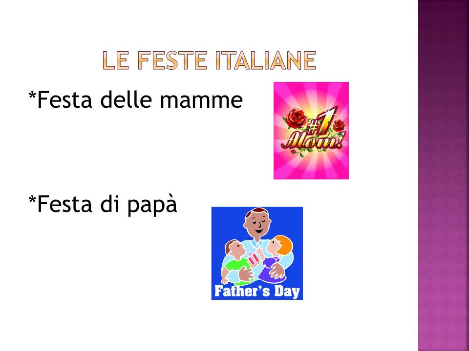 *Festa delle mamme *Festa di papà