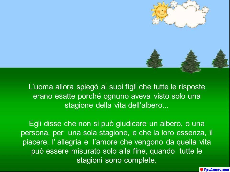 Luoma allora spiegò ai suoi figli che tutte le risposte erano esatte porché ognuno aveva visto solo una stagione della vita dellalbero...
