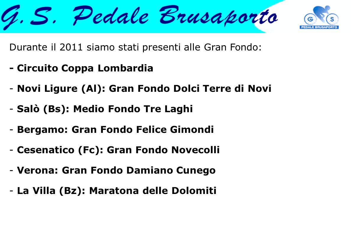 Durante il 2011 siamo stati presenti alle Gran Fondo: - Circuito Coppa Lombardia - Novi Ligure (Al): Gran Fondo Dolci Terre di Novi - Salò (Bs): Medio