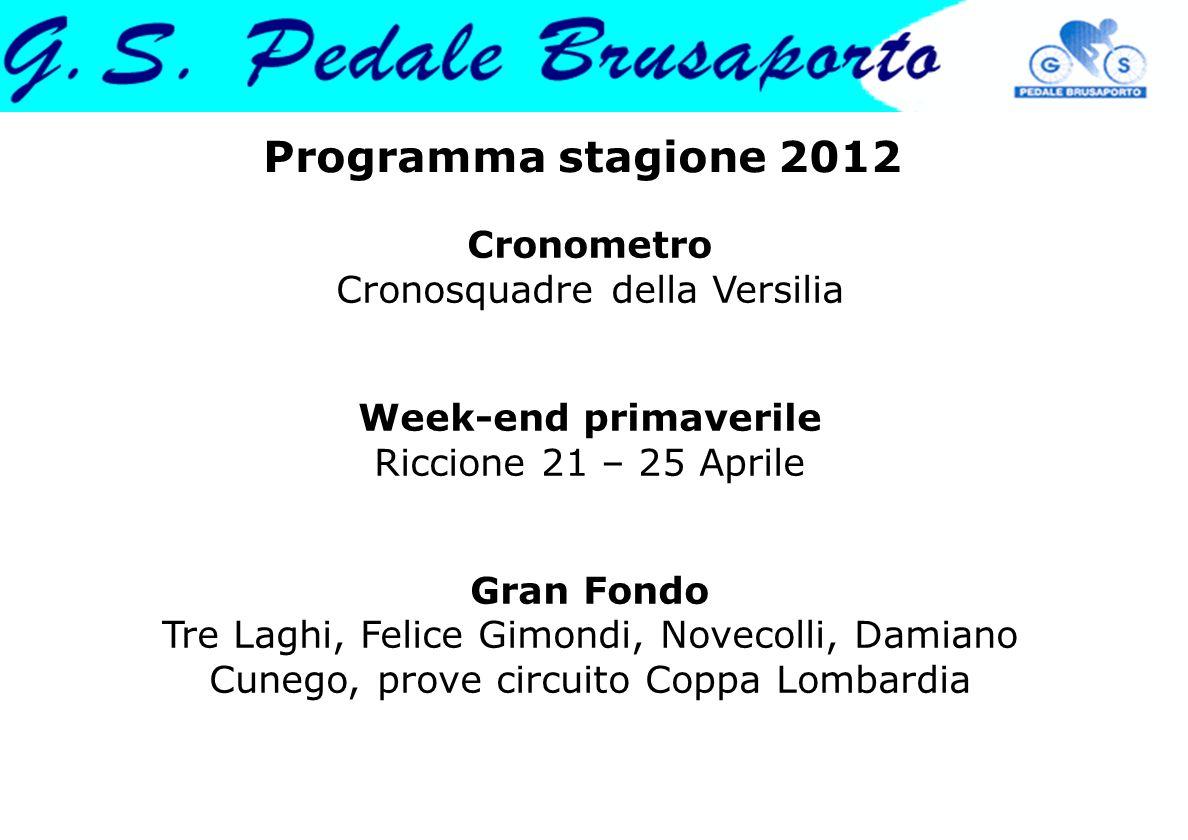 Programma stagione 2012 Cronometro Cronosquadre della Versilia Week-end primaverile Riccione 21 – 25 Aprile Gran Fondo Tre Laghi, Felice Gimondi, Nove