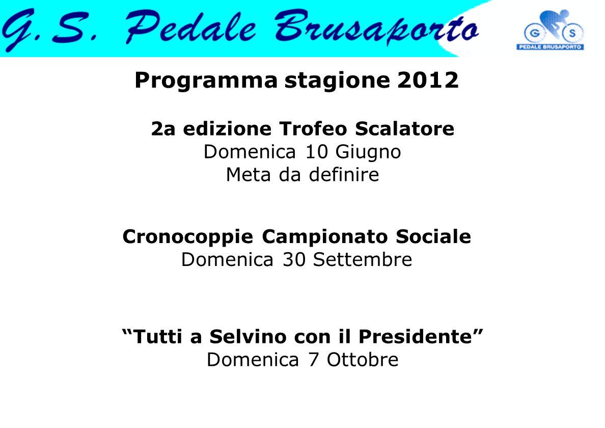 Programma stagione 2012 Cronocoppie Campionato Sociale Domenica 30 Settembre Tutti a Selvino con il Presidente Domenica 7 Ottobre 2a edizione Trofeo S