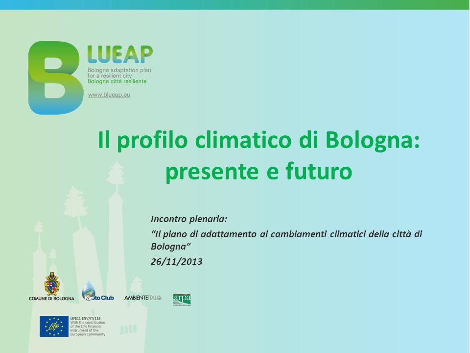 Il profilo climatico di Bologna: presente e futuro Incontro plenaria: Il piano di adattamento ai cambiamenti climatici della città di Bologna 26/11/2013