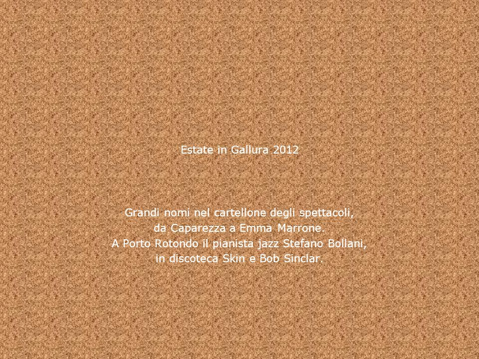 Estate in Gallura 2012 Grandi nomi nel cartellone degli spettacoli, da Caparezza a Emma Marrone. A Porto Rotondo il pianista jazz Stefano Bollani, in
