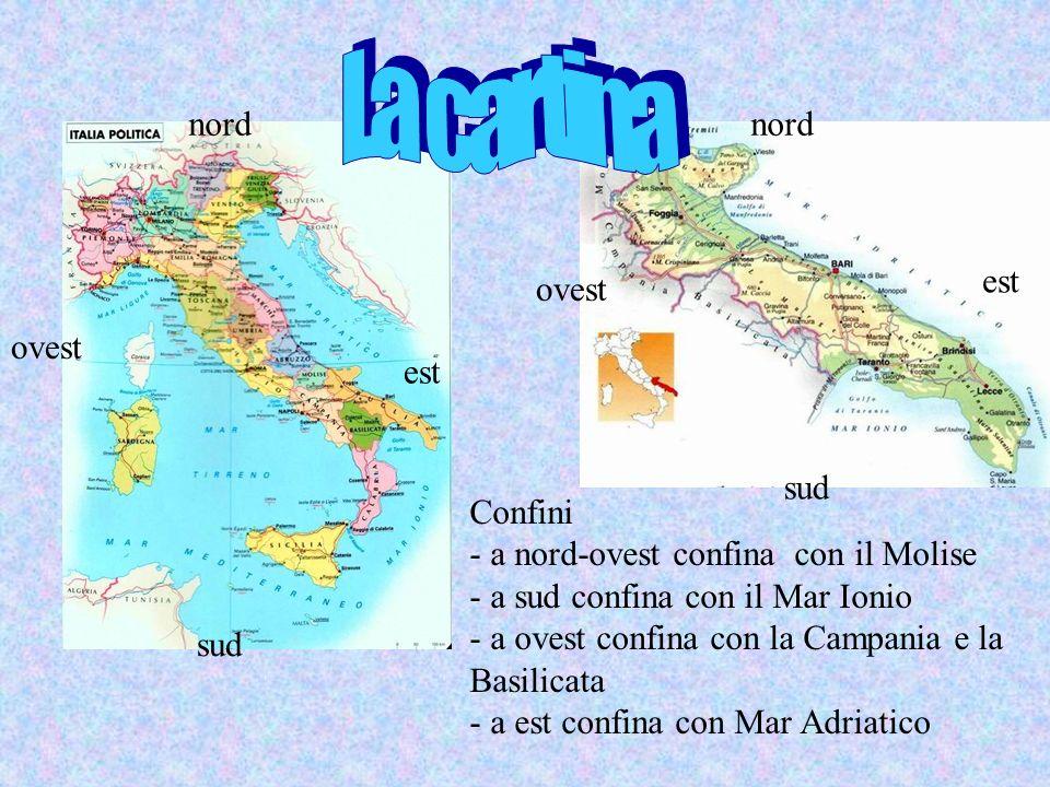 nord sud ovest est sud ovest nord est Confini - a nord-ovest confina con il Molise - a sud confina con il Mar Ionio - a ovest confina con la Campania