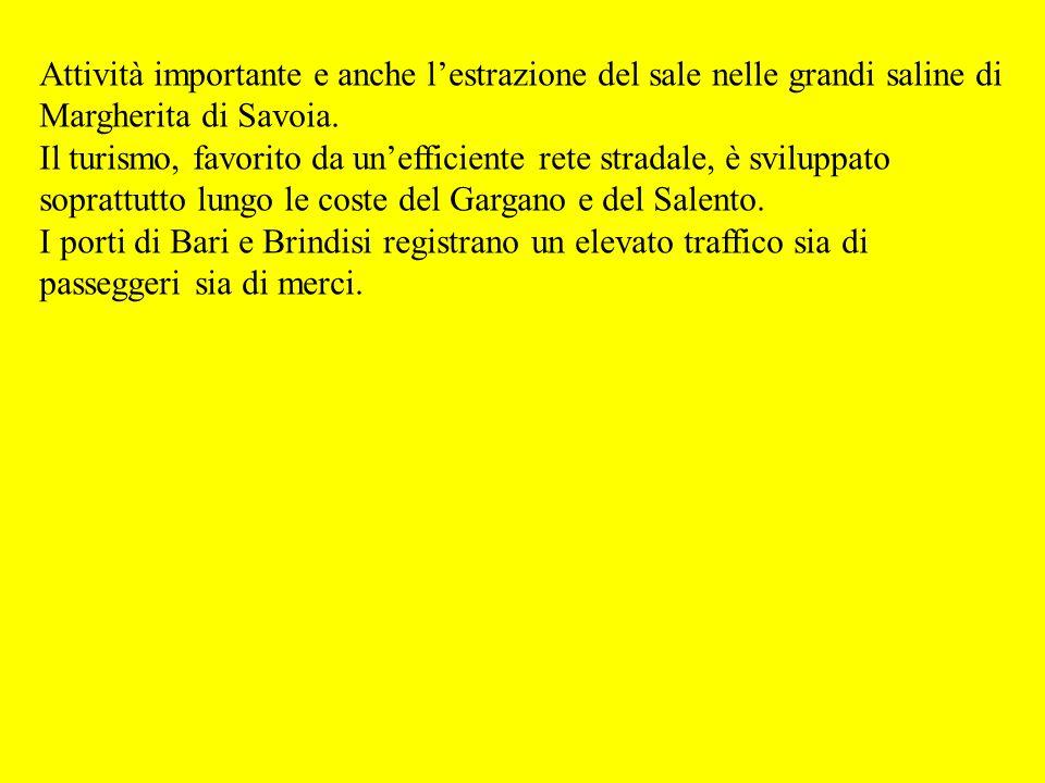 Attività importante e anche lestrazione del sale nelle grandi saline di Margherita di Savoia. Il turismo, favorito da unefficiente rete stradale, è sv