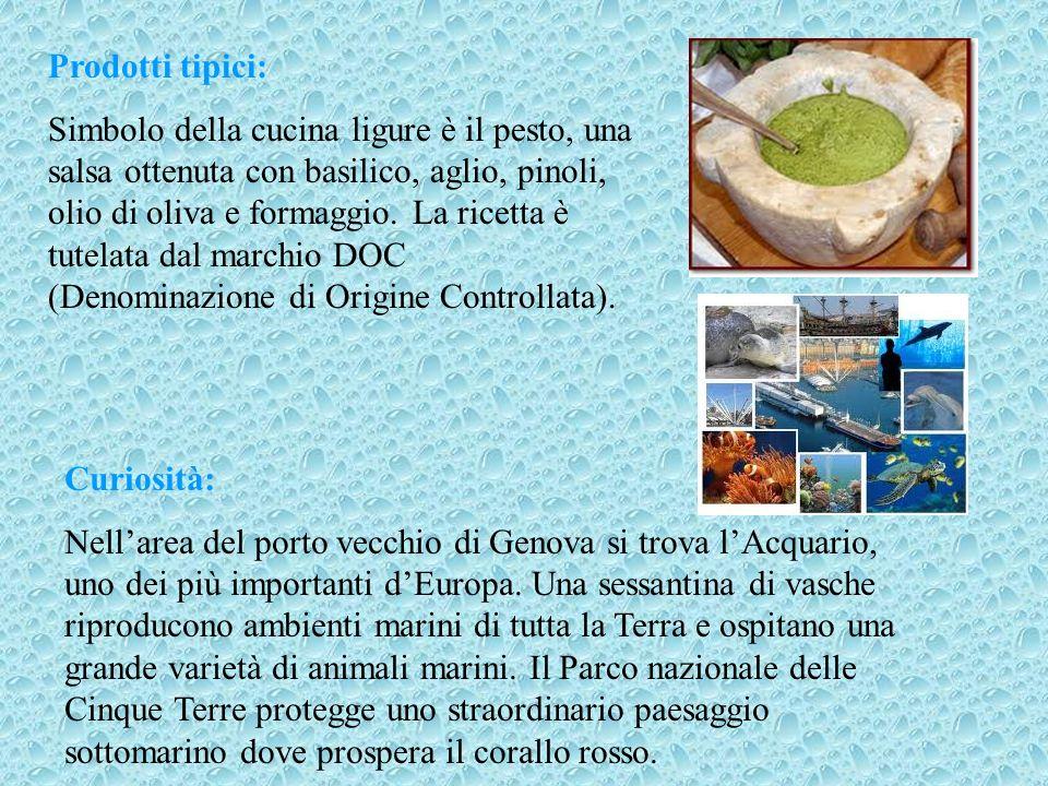 Prodotti tipici: Simbolo della cucina ligure è il pesto, una salsa ottenuta con basilico, aglio, pinoli, olio di oliva e formaggio. La ricetta è tutel