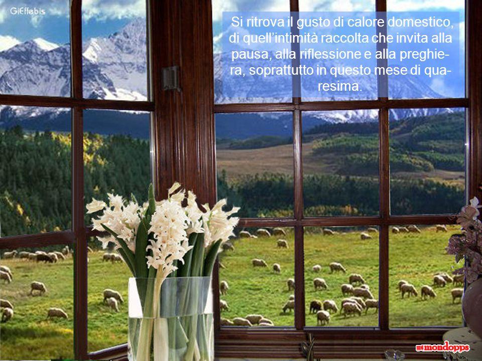 Ma, qualunque sia il panorama che avrete davanti, con qualsiasi tempo, sarà dolce da osservare da dietro i vetri, nel tepore della propria casa.