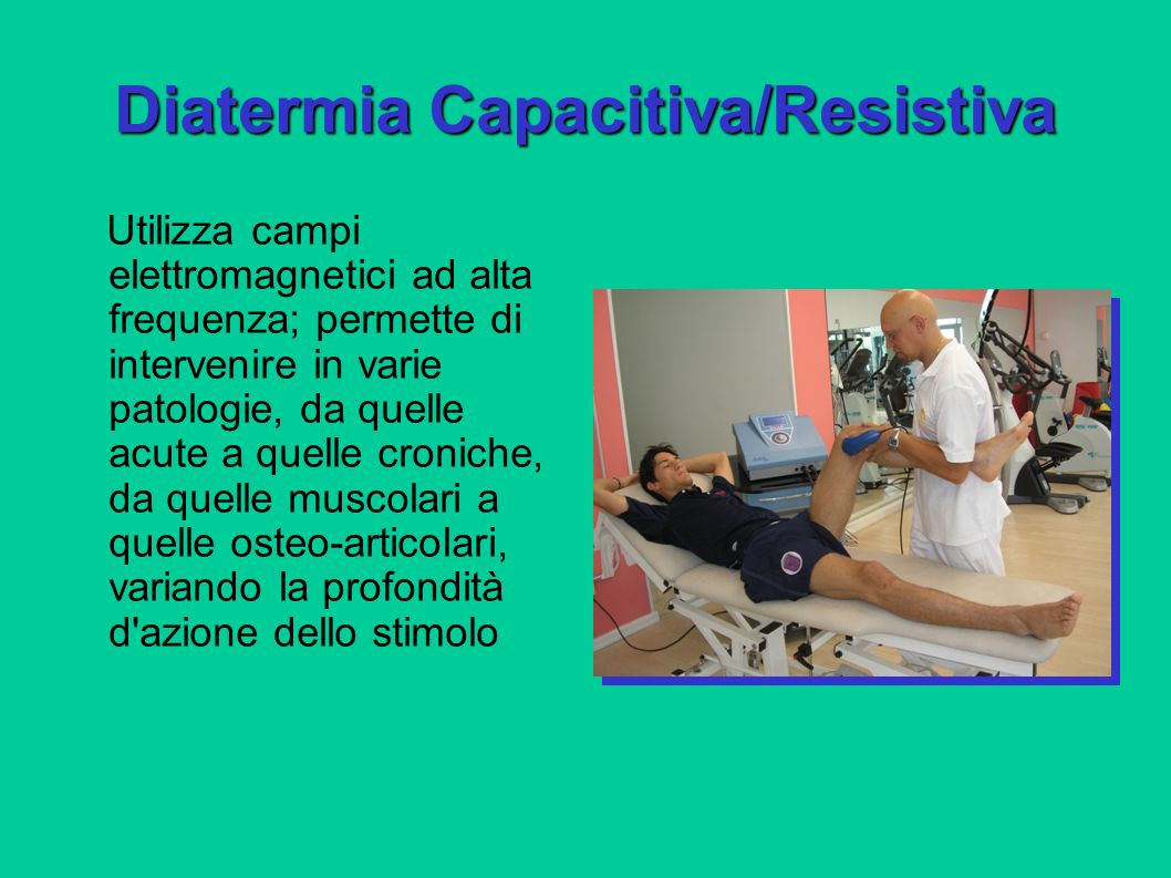 Diatermia Capacitiva/Resistiva Utilizza campi elettromagnetici ad alta frequenza; permette di intervenire in varie patologie, da quelle acute a quelle
