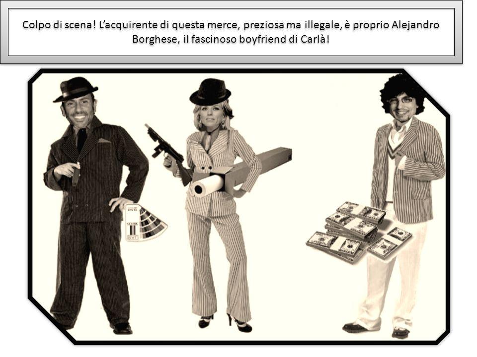 Colpo di scena! Lacquirente di questa merce, preziosa ma illegale, è proprio Alejandro Borghese, il fascinoso boyfriend di Carlà!