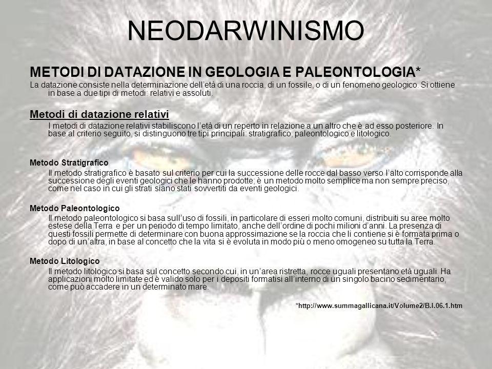 NEODARWINISMO METODI DI DATAZIONE IN GEOLOGIA E PALEONTOLOGIA* La datazione consiste nella determinazione delletà di una roccia, di un fossile, o di u