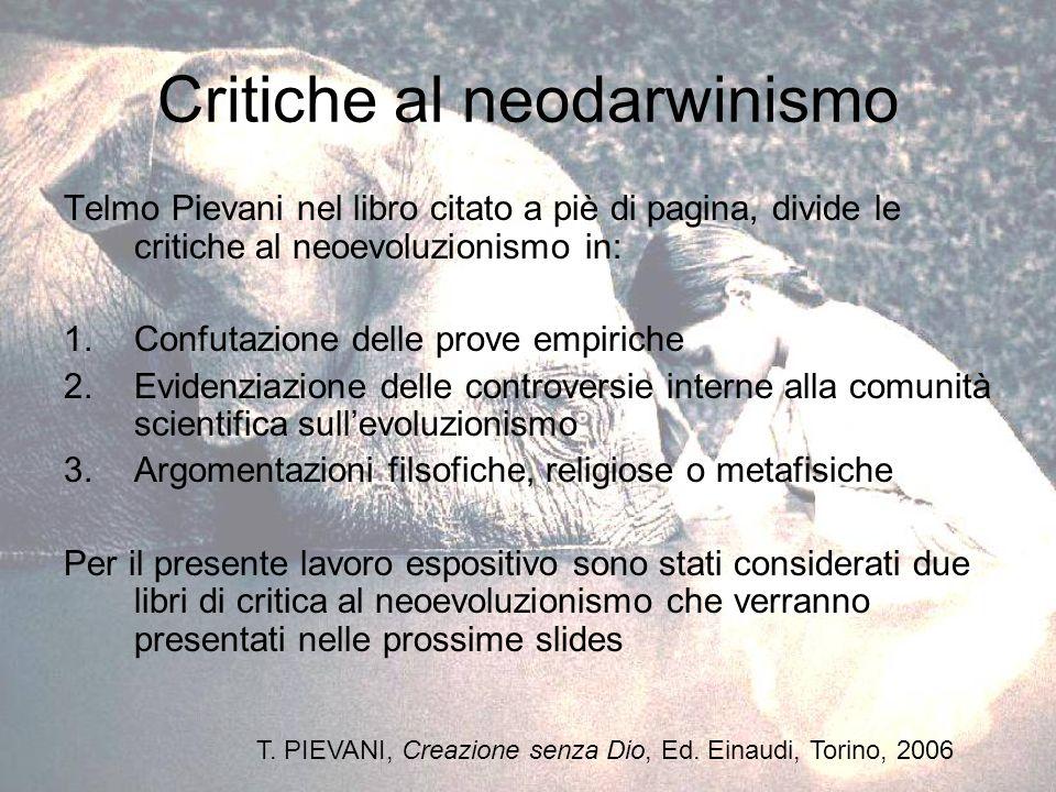 Critiche al neodarwinismo Telmo Pievani nel libro citato a piè di pagina, divide le critiche al neoevoluzionismo in: 1.Confutazione delle prove empiri
