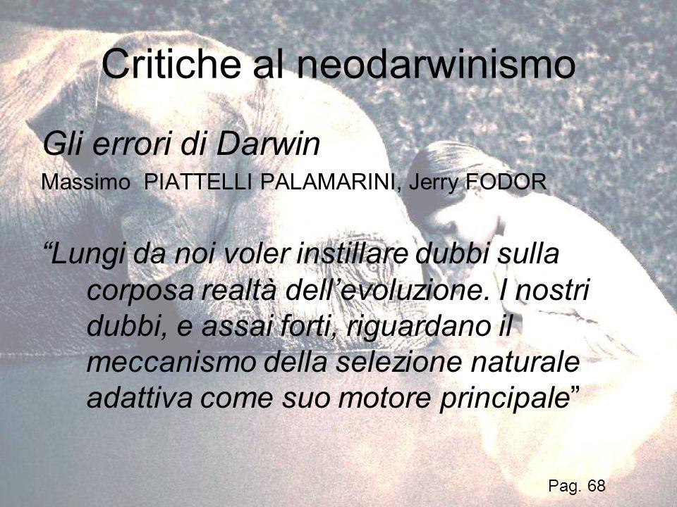 Critiche al neodarwinismo Gli errori di Darwin Massimo PIATTELLI PALAMARINI, Jerry FODOR Lungi da noi voler instillare dubbi sulla corposa realtà dell