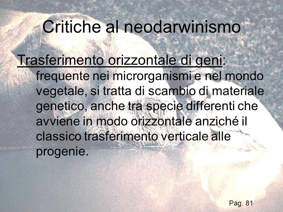 Critiche al neodarwinismo Trasferimento orizzontale di geni: frequente nei microrganismi e nel mondo vegetale, si tratta di scambio di materiale genet