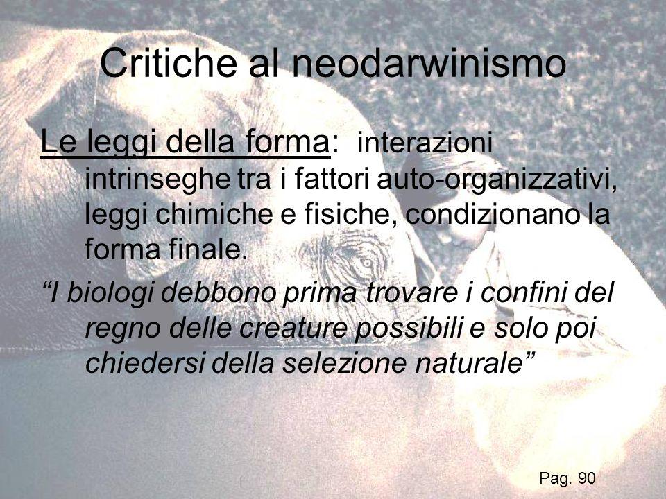 Critiche al neodarwinismo Le leggi della forma: interazioni intrinseghe tra i fattori auto-organizzativi, leggi chimiche e fisiche, condizionano la fo