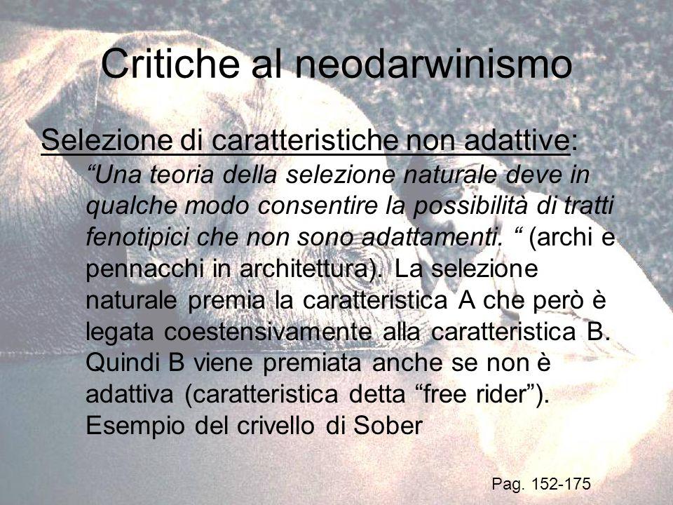 Critiche al neodarwinismo Selezione di caratteristiche non adattive: Una teoria della selezione naturale deve in qualche modo consentire la possibilit