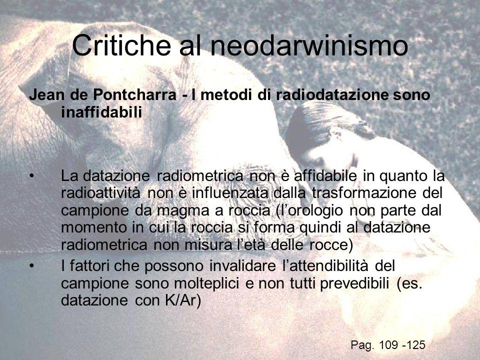 Critiche al neodarwinismo Jean de Pontcharra - I metodi di radiodatazione sono inaffidabili La datazione radiometrica non è affidabile in quanto la ra
