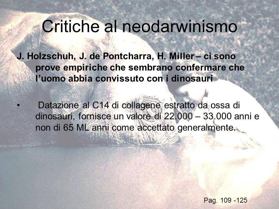 Critiche al neodarwinismo J. Holzschuh, J. de Pontcharra, H. Miller – ci sono prove empiriche che sembrano confermare che luomo abbia convissuto con i