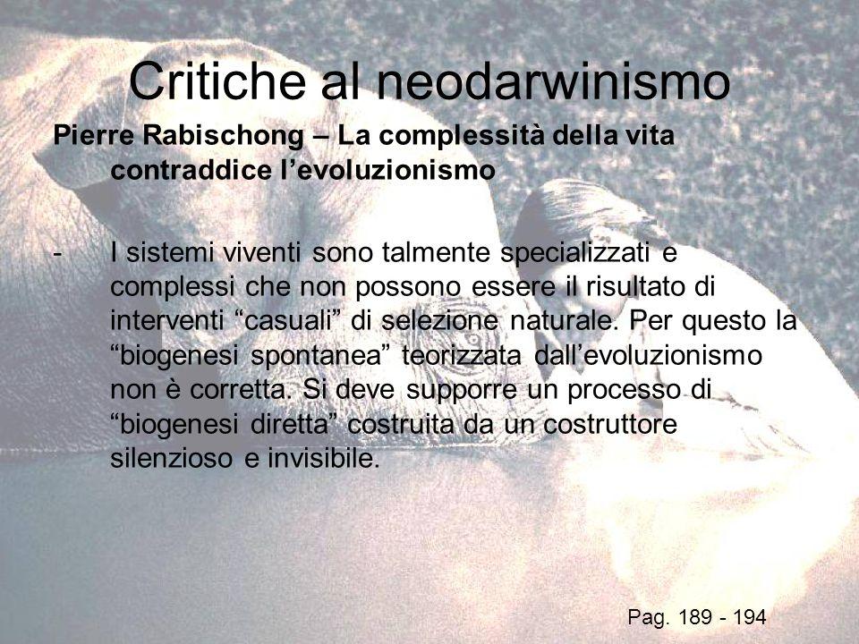 Critiche al neodarwinismo Pierre Rabischong – La complessità della vita contraddice levoluzionismo -I sistemi viventi sono talmente specializzati e co
