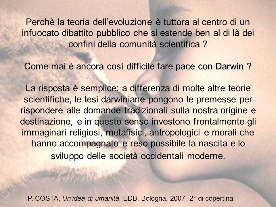 Come mai è ancora così difficile fare pace con Darwin ? Perchè la teoria dellevoluzione è tuttora al centro di un infuocato dibattito pubblico che si