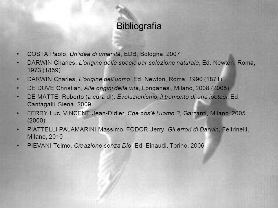 Bibliografia COSTA Paolo, Unidea di umanità, EDB, Bologna, 2007 DARWIN Charles, Lorigine delle specie per selezione naturale, Ed. Newton, Roma, 1973 (
