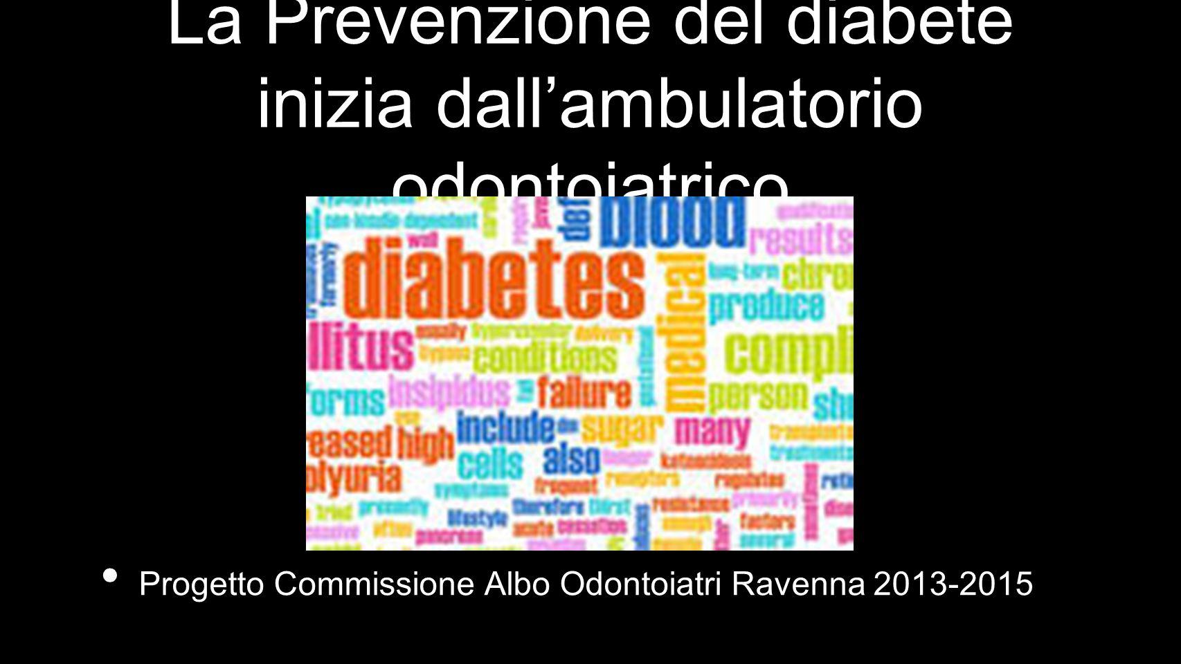 La Prevenzione del diabete inizia dallambulatorio odontoiatrico Progetto Commissione Albo Odontoiatri Ravenna 2013-2015